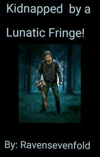 Kidnapped By A Lunatic Fringe! by ZellaVoorhees
