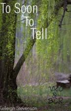 To Soon To Tell(On Hold) by sombodyswatson