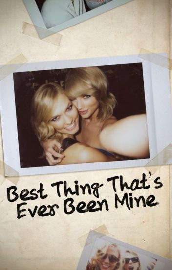best thing that's ever been mine - a Kaylor story