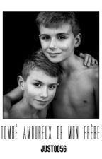 Tombé Amoureux De Mon Frère [TERMINÉE] by just0056