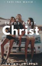 Teens After Christ by _KyleeRenee_