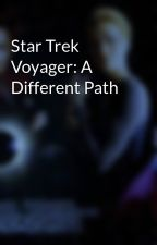 Star Trek Voyager: A Different Path by scifiromance