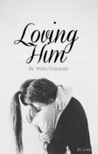 Loving Him (Wattys 2016) by -Nerdy-Writer-