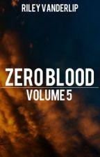 Zero Blood: Volume 5 by RileyVanderlip