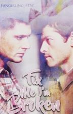Fix Me, I'm Broken (Destiel Fanfic) by Fangirling_FTW_