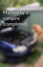 Marked by a vampire (completed) by amuos50