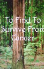 To Find To Survive From Cancer (Will To Live Series) by KatherineIn