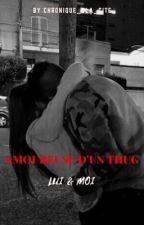 Amoureuse D'un Thug: LUI & MOI? by chronique_dla_cite
