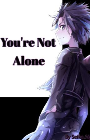 You're Not Alone [Kirito X Reader] by theanomini