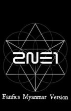 2NE1 fanfics (Myanmar version)  by YG_Mi_Thaw_Tar