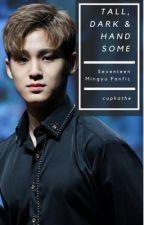 Tall, Dark & Handsome [SEVENTEEN Mingyu FF] by cupKathe
