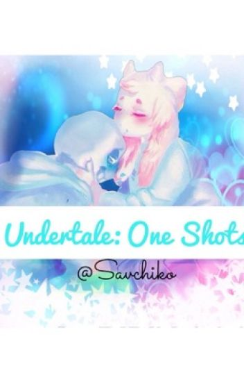 Undertale: One Shots! [REQUESTS INFO ON LAST CHAPTER]