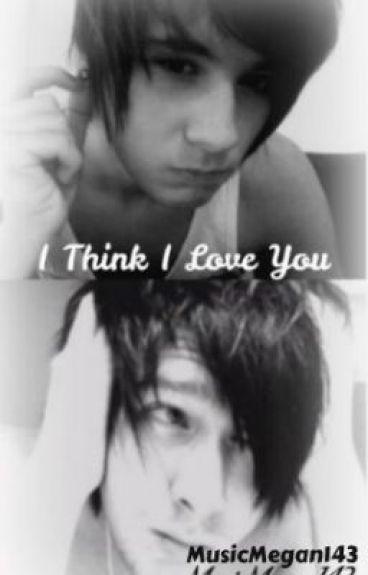 I Think I Love You (A Phan fiction)