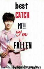 best catch me!!! I'm  fallen by baekhyunmyluvs