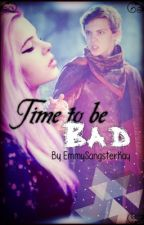 Time to be bad by EmmySangsterKay