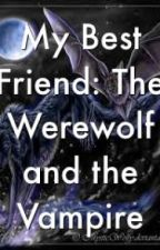 My Best Friend: The Werewolf and the Vampire (Discontinued) by LYCANGIRL999