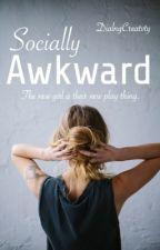 Socially Awkward (Rewritten Version) [UNPUBLISHING UNTIL FURTHER NOTICE]  by DialngCreatvty