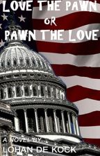 Love the Pawn or Pawn the Love. by Lohan034
