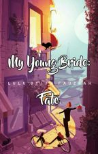 My Young Bride: Fate by lulusyifaf