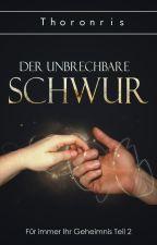 Für immer ihr Geheimnis - Teil 2: Der Unbrechbare Schwur ✔️ by Thoronris