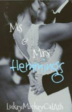 Ms & Mrs Hemmings ✔✔ by LukeyMickeyCalAsh