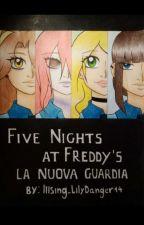 FNAF La Nuova Guardia by Illsing_LilyDanger14