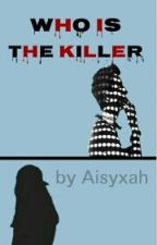Who Is The Killer by Aisyxah