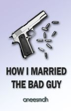 How I Married the Bad Guy by aneesmdh