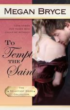To Tempt The Saint (The Reluctant Bride Collection) by MeganBryce