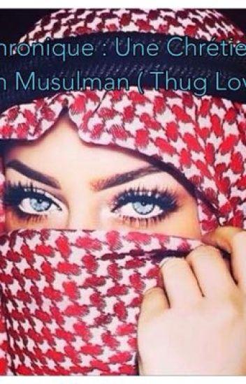Chronique : Une Chrétienne Un Musulman (ThugLove)