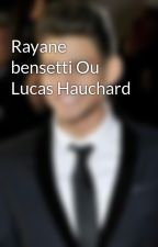 Rayane bensetti Ou Lucas Hauchard by rachel240