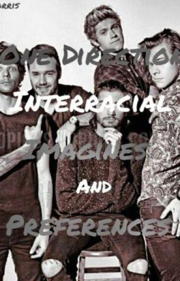 One Direction and Zayn Malik Interracial Preferences And Imagines
