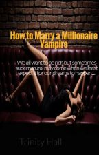 How to Marry a Millionaire Vampire by TrinityOseaHall