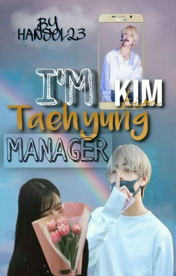 I'm Kim Taehyung Manager(FANFICVBTS)