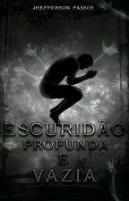 ESCURIDÃO PROFUNDA E VAZIA by jheffersonautor