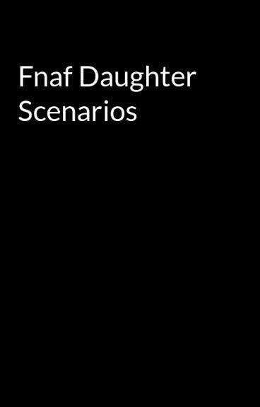 Fnaf Daughter Scenarios