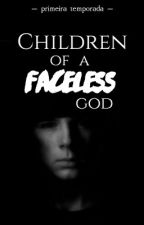 Children of a Faceless God by bbgxmez