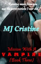 Mission With A Vampire (Book Three) by MJ_Cristine