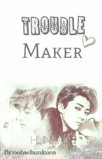 Trouble Maker[Hunhan/Yaoi]