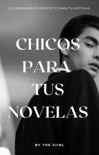 Chicos Para Tus Novelas by xXIdiotGiirlXx