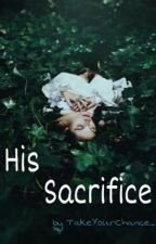 His Sacrifice  by TakeYourChance_