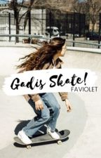 Gadis Skate ✔ by Faviolet