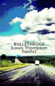 BULLETPROOF (Louis Thompson Fanfic) by Clemsonfighter11