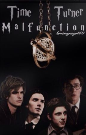 The Time Turner Malfunction (Marauders Era) {DISCONTINUED} by hermionegranger0419