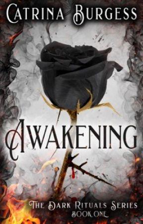Awakening, Dark Rituals Book 1 - Wattpad Featured/ Wattpad Prize - Best Suspense by catrinaburgess