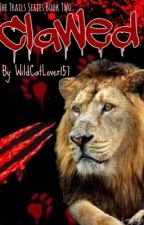 Clawed (Book Two of the Trails Series) {ON HOLD} by WildCatLover157