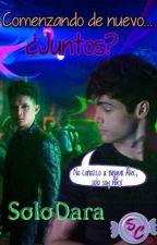 Comenzando de nuevo... Juntos? by SoloDara