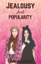 Jealousy And Popularity ||Camren|| by Camrenxlarry97