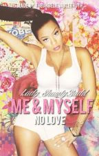 M E & M Y S E L F. - Discontinued  by Lady_ShawtyBadd