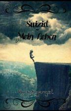 Suizid - Mein Leben by Likyangel
